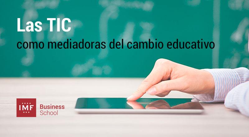 tic-cambio-educativo Las TIC como mediadoras del cambio educativo