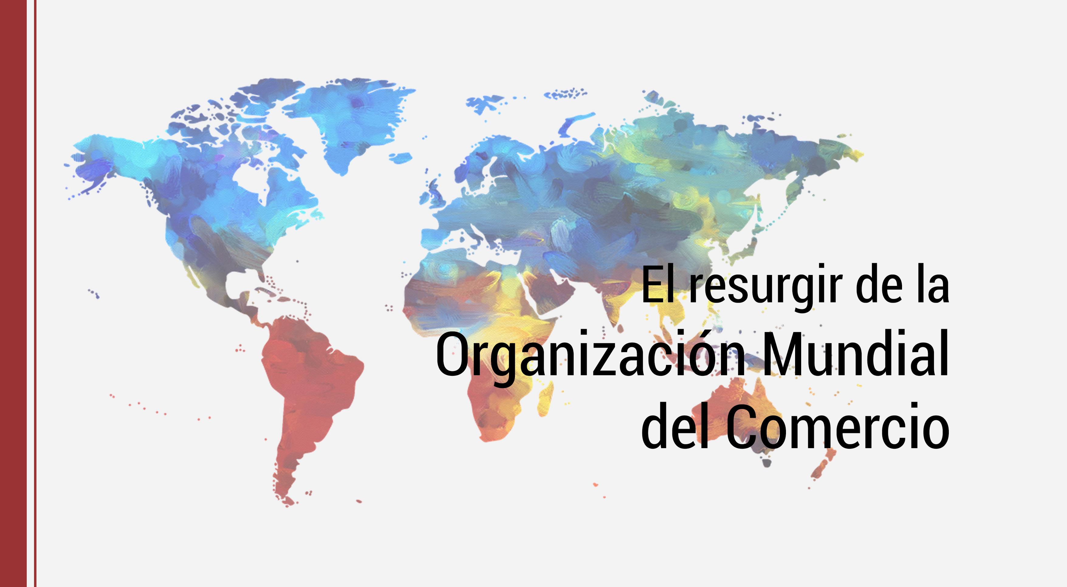 resurgir-organizacion-mundial-del-comercio El resurgir de la Organización Mundial del Comercio