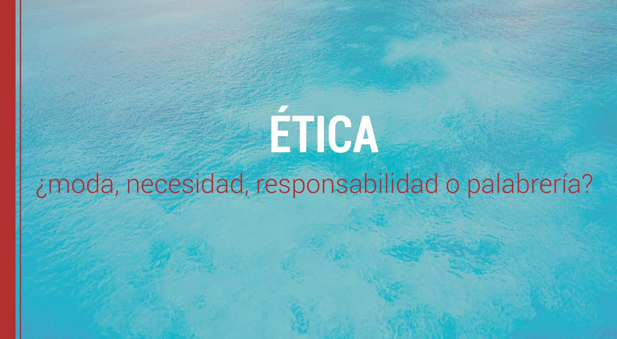 etica-moda-o-palabreria Ética ¿moda, necesidad, responsabilidad o palabrería?