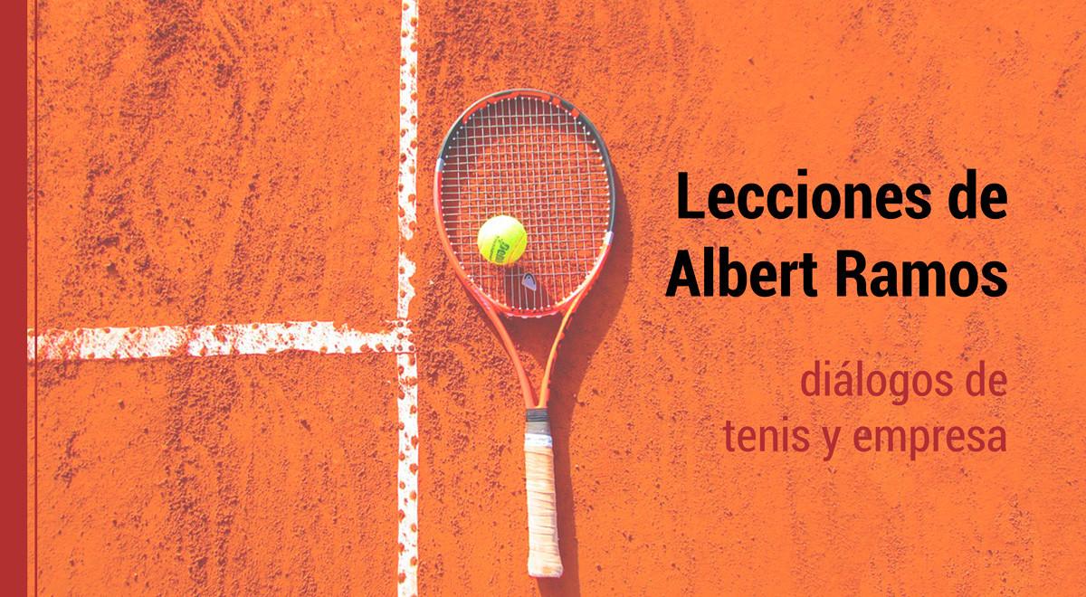 lecciones-albert-ramos-tenis Las lecciones de Albert Ramos: diálogos de tenis y empresa