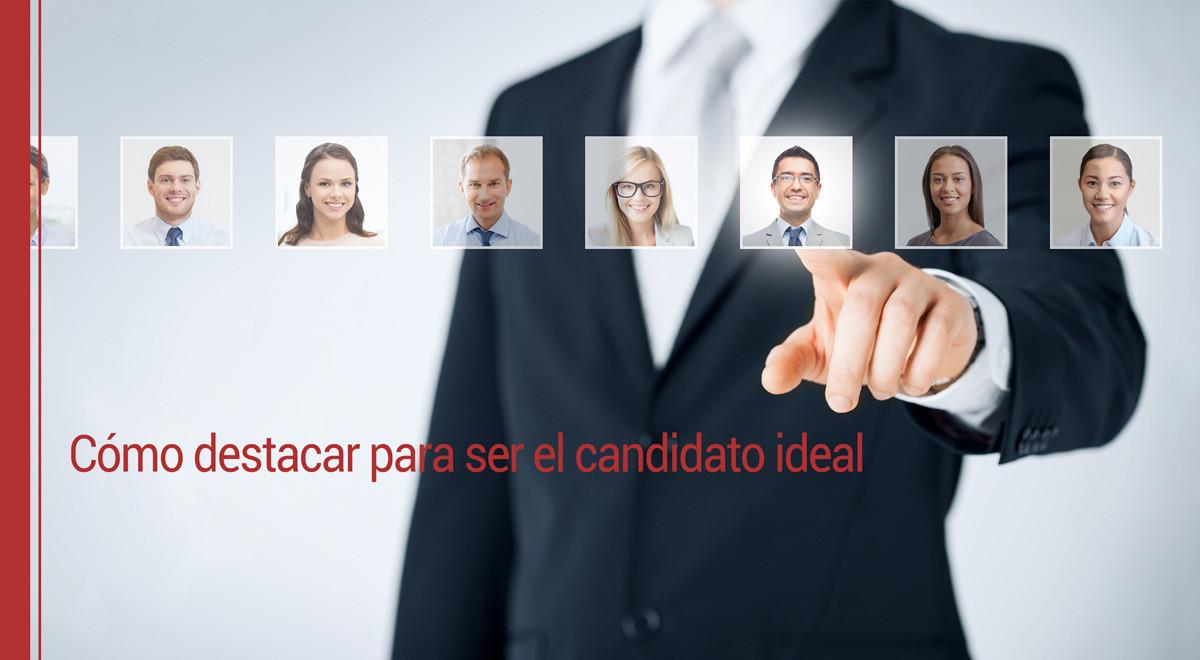 Cómo destacar para ser el candidato ideal