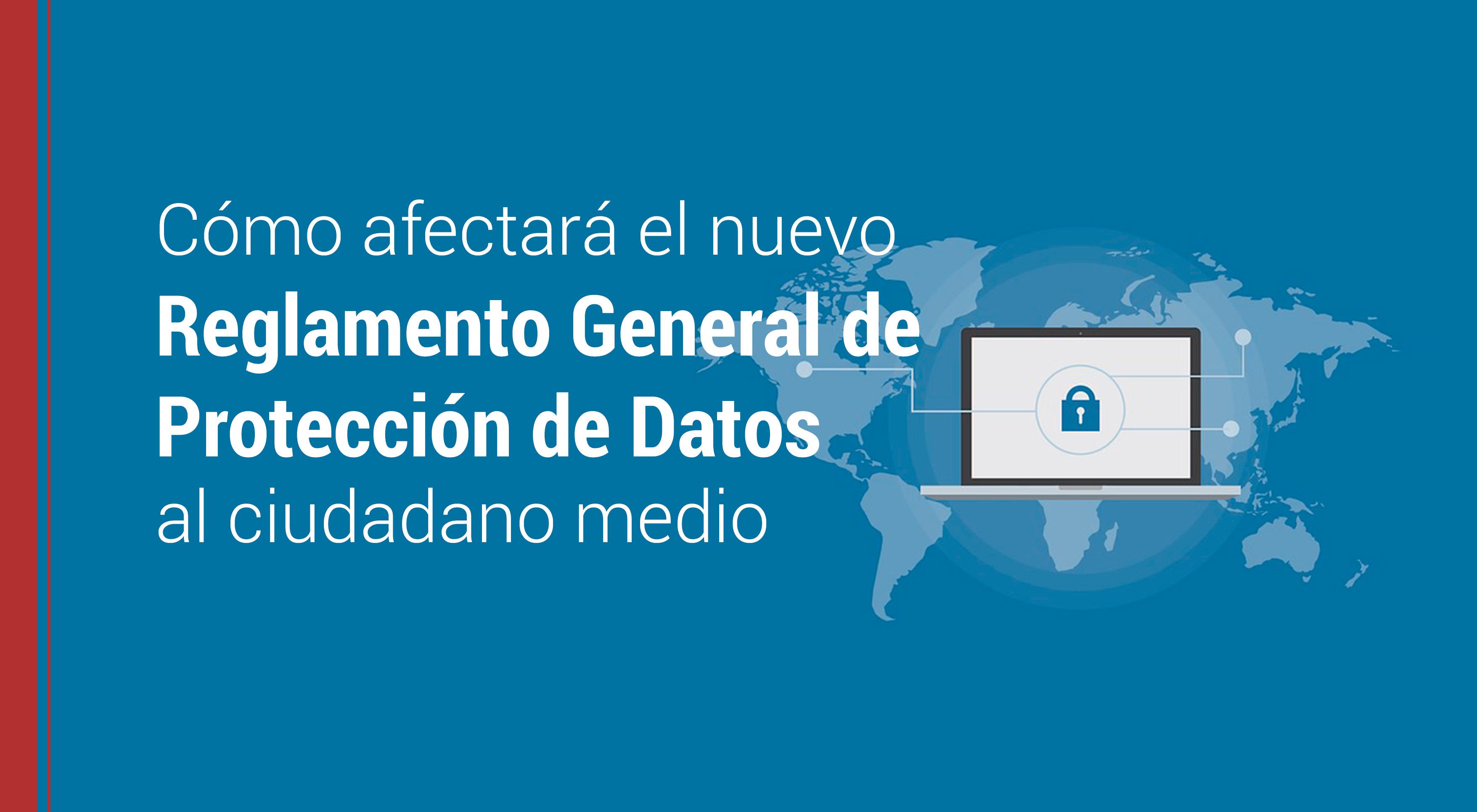 nuevo-reglamento-general-proteccion-de-datos-ciudadanos El nuevo Reglamento General de Protección de Datos al ciudadano