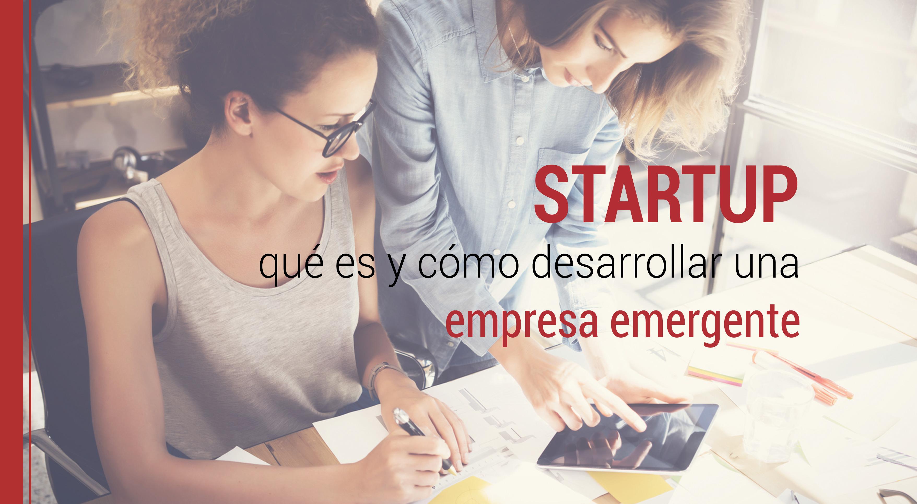 Startup: qué es y cómo desarrollar una empresa emergente
