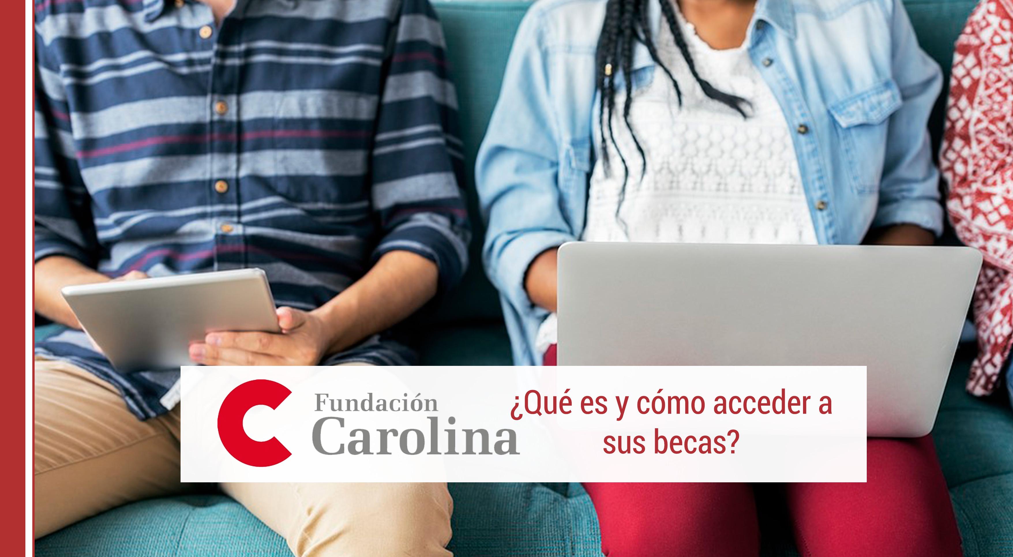 fundacion-carolina-que-es-becas Fundación Carolina: ¿Qué es y cómo acceder a sus becas?
