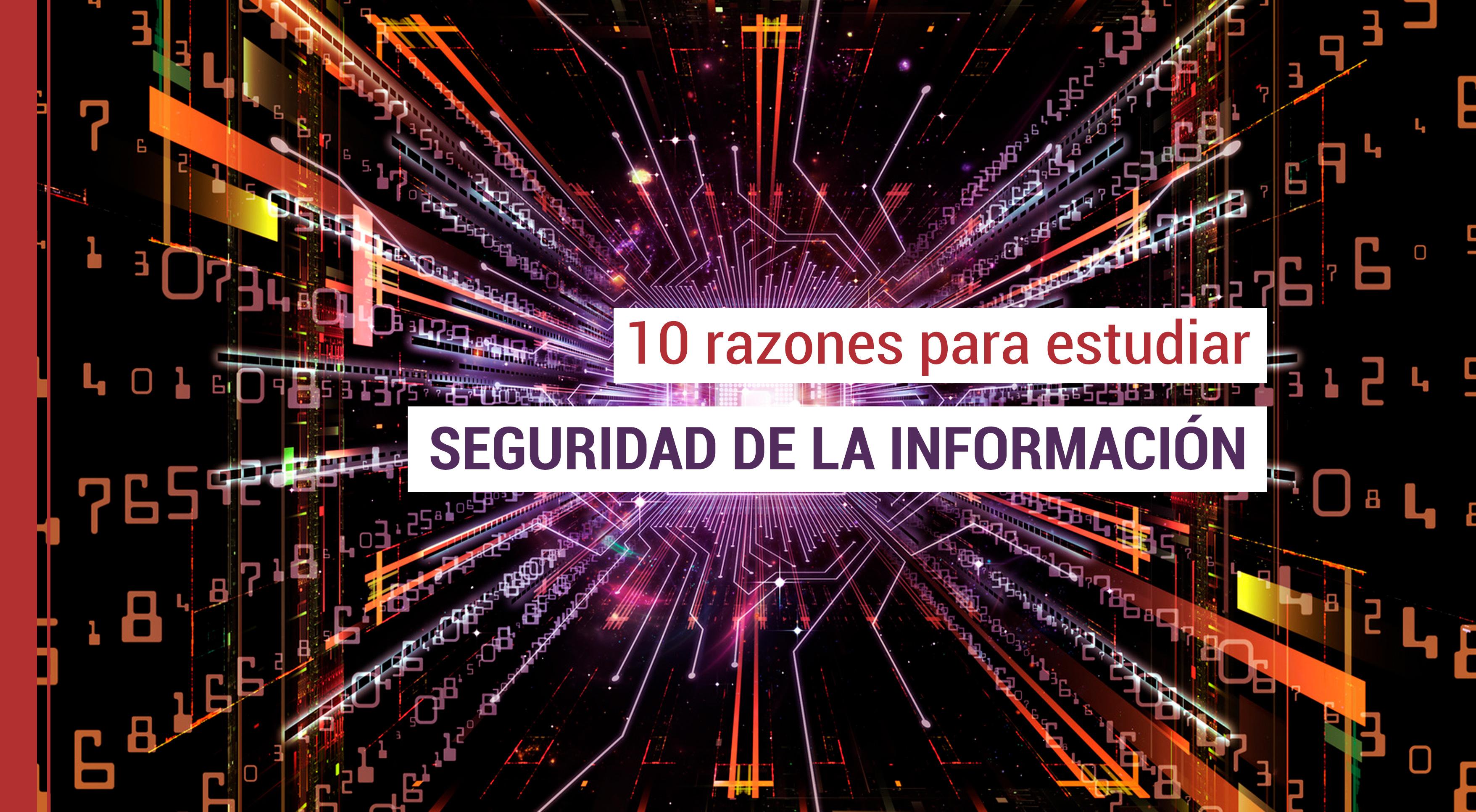 10-razones-para-estudiar-seguridad-de-la-informacion 10 razones para estudiar Seguridad de la Información