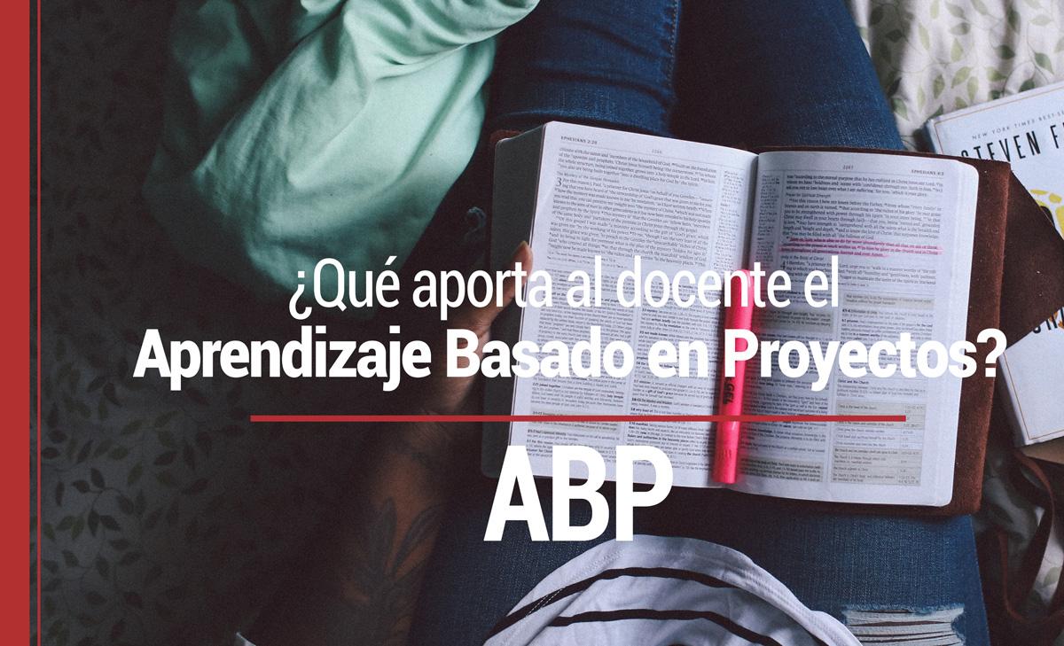 aprendizaje-basado-proyectos ¿Qué aporta al docente el  Aprendizaje Basado en Proyectos (ABP)?