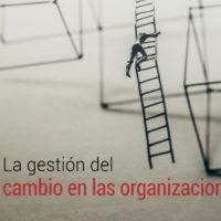 gestion-del-cambio-en-las-organizaciones-200x200 La gestión del cambio en las organizaciones