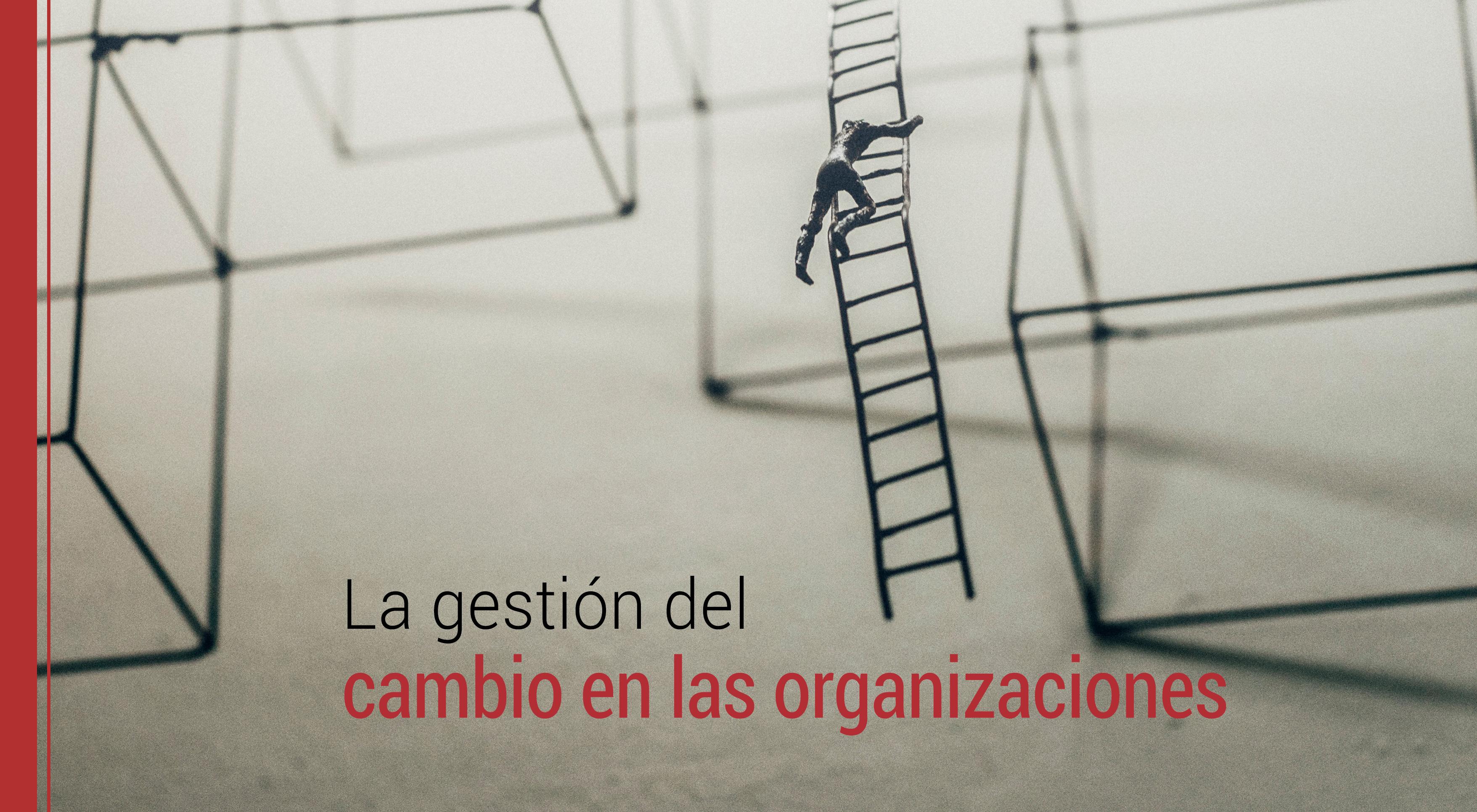 gestion-del-cambio-en-las-organizaciones La gestión del cambio en las organizaciones