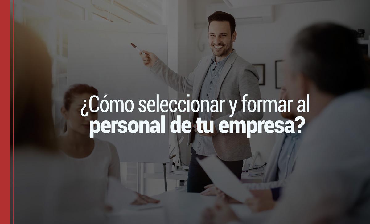 seleccion-personal-empresa-2 ¿Cómo seleccionar y formar al personal de tu empresa?