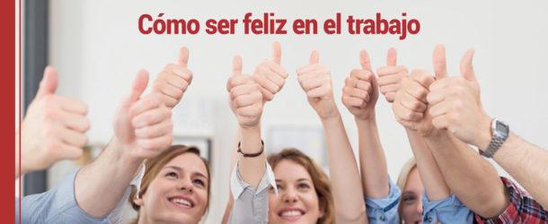 ser-feliz-trabajo-610x250 Cómo ser feliz en el trabajo