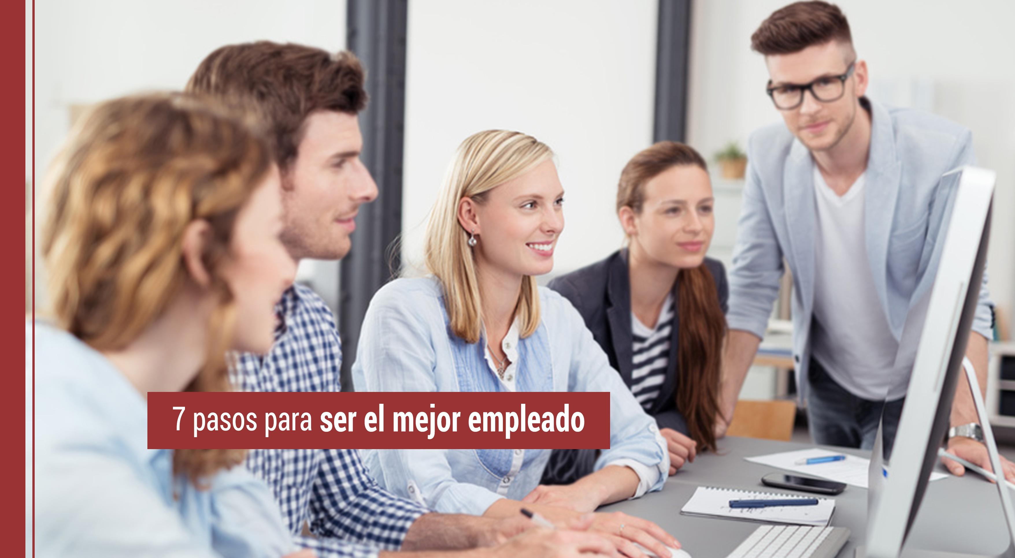 7-pasos-mejor-empleado-ascenso Cómo ser el mejor empleado y obtener ese ascenso en 7 pasos