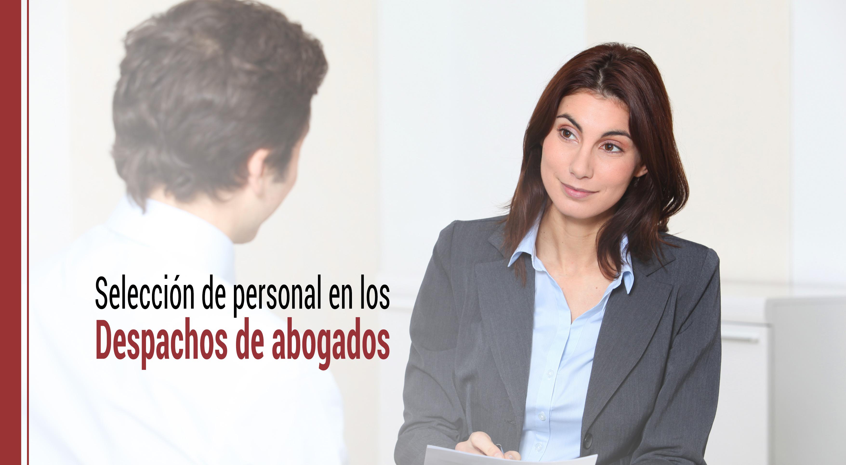 seleccion-de-personal-despachos-abogados Selección de personal en los grandes despachos de abogados
