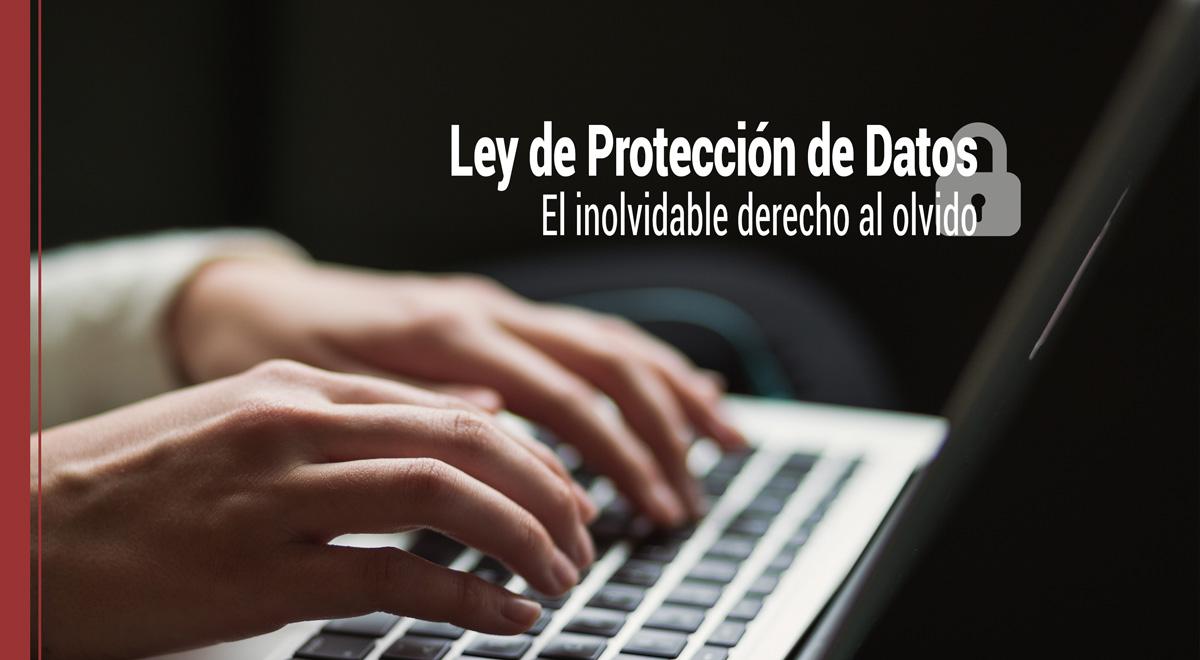 ley-de-proteccion-de-datos-derecho-olvido Ley de Protección de Datos: El inolvidable derecho al olvido