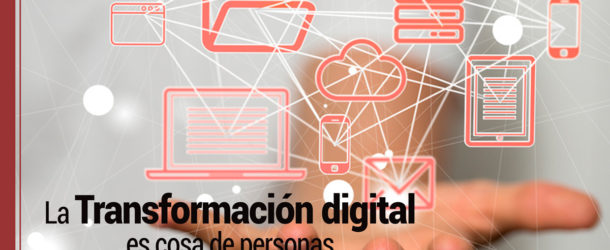 transformacion-digital-610x250 La Transformación Digital no va de tecnología, va de personas