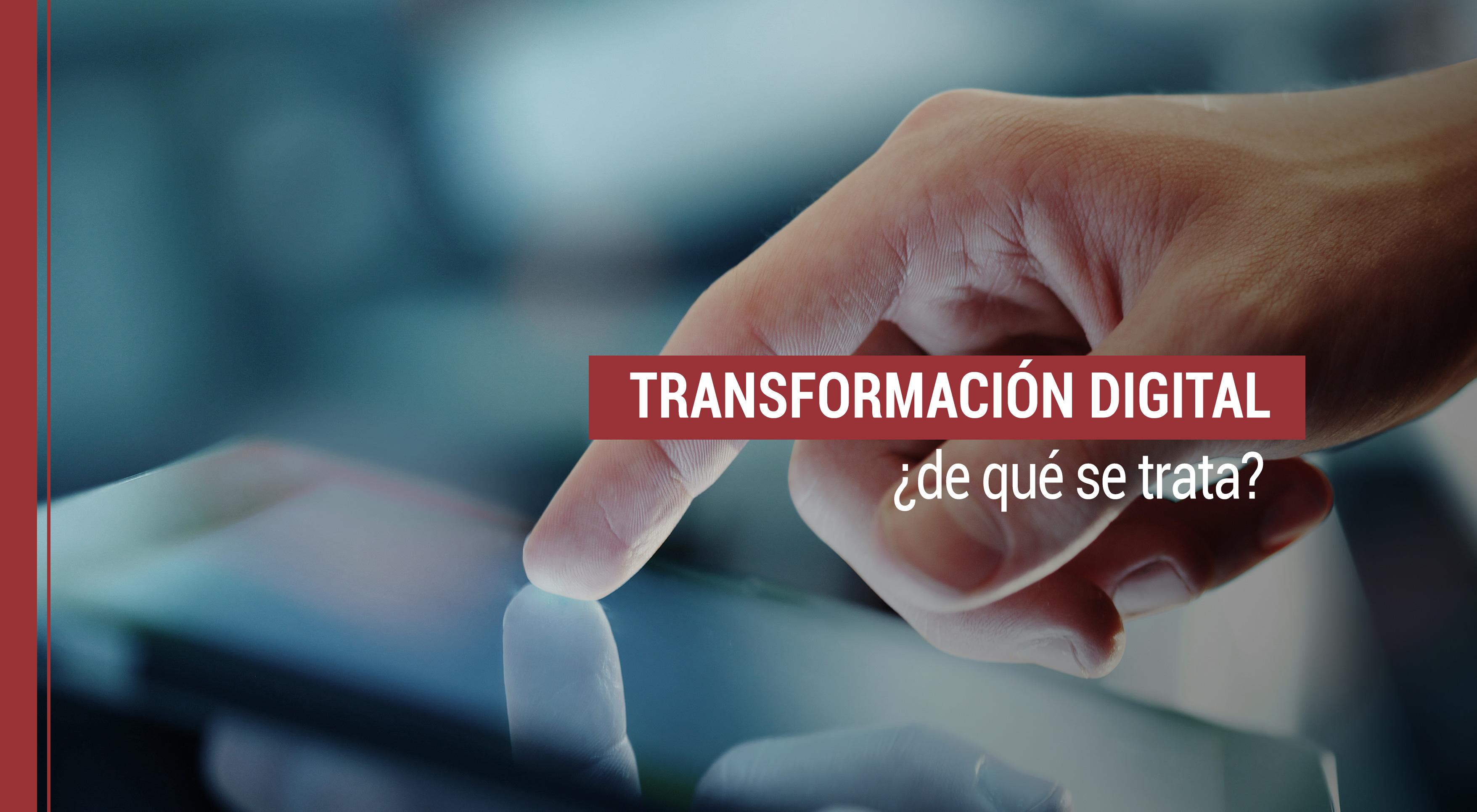 transformacion-digital-de-que-se-trata Transformación digital: qué es y cómo adaptarse a ella