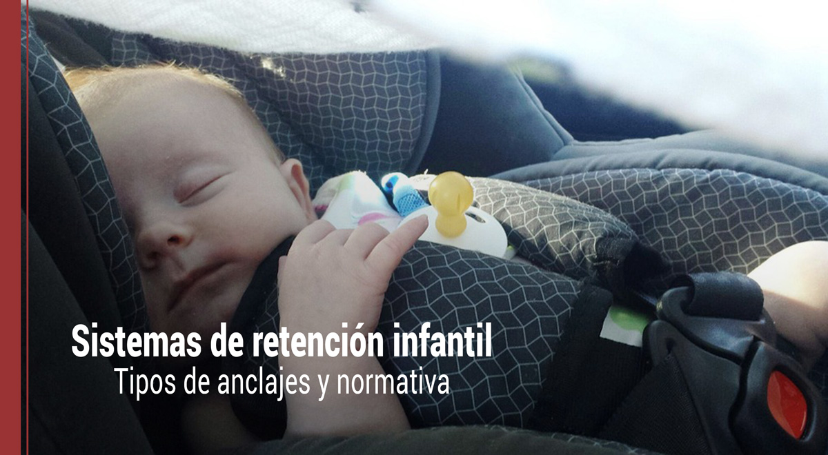 Sistemas de retención infantil: tipos de anclajes y normativa
