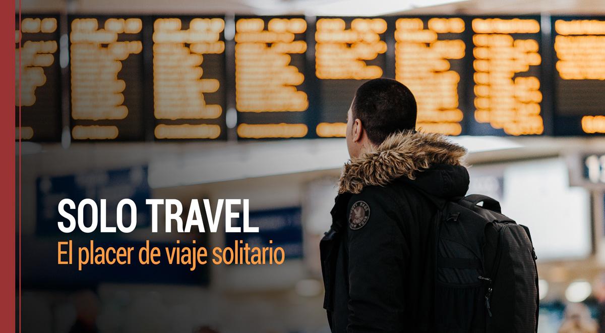 Solo Travel: El placer de viaje solitario que crece cada día
