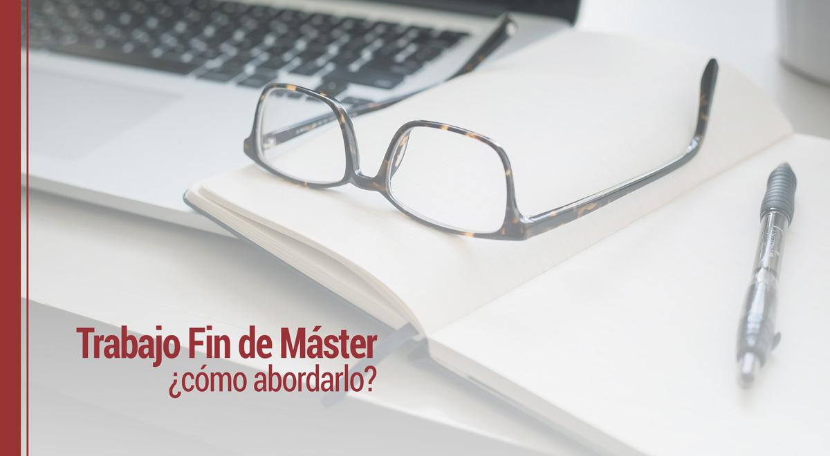trabajo-fin-de-master-como-abordarlo Trabajo Fin de Máster: ¿cómo abordarlo de forma exitosa?