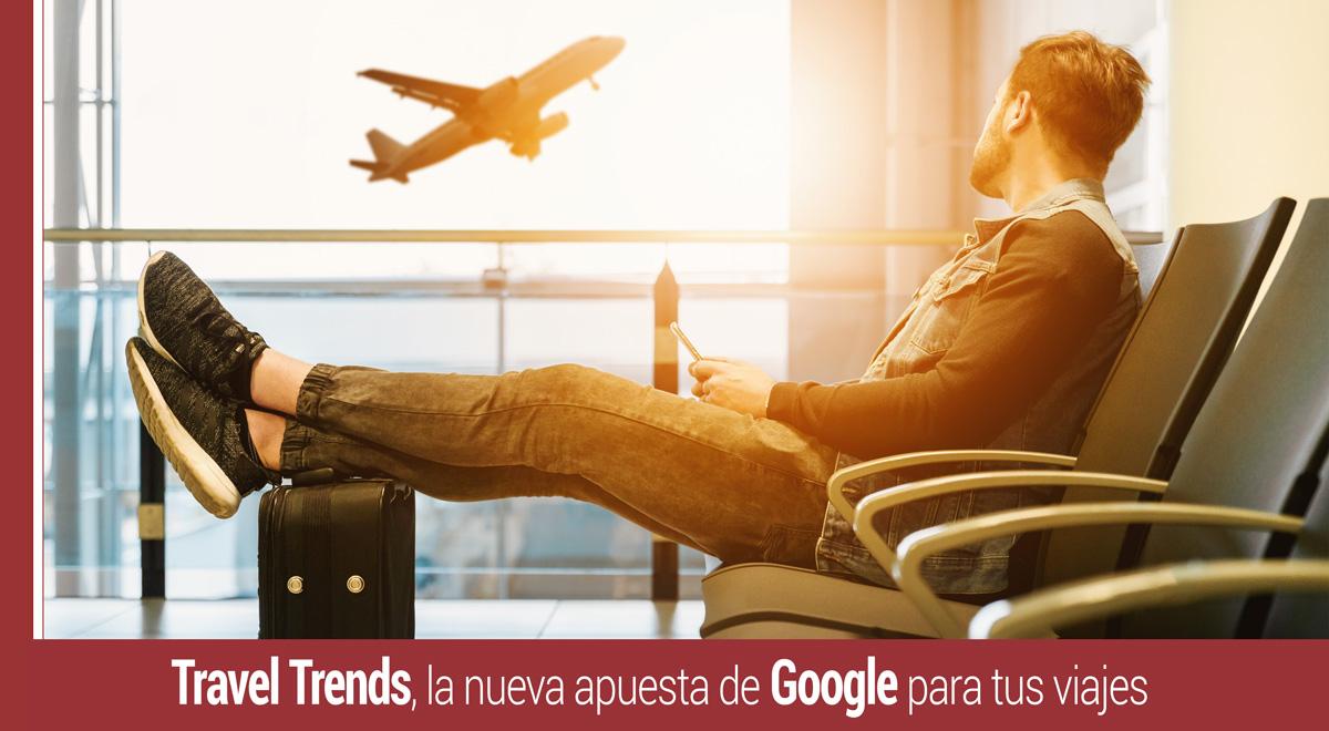 travel-trends-apuesta-google-viajes Travel Trends, la nueva apuesta de Google para tus viajes
