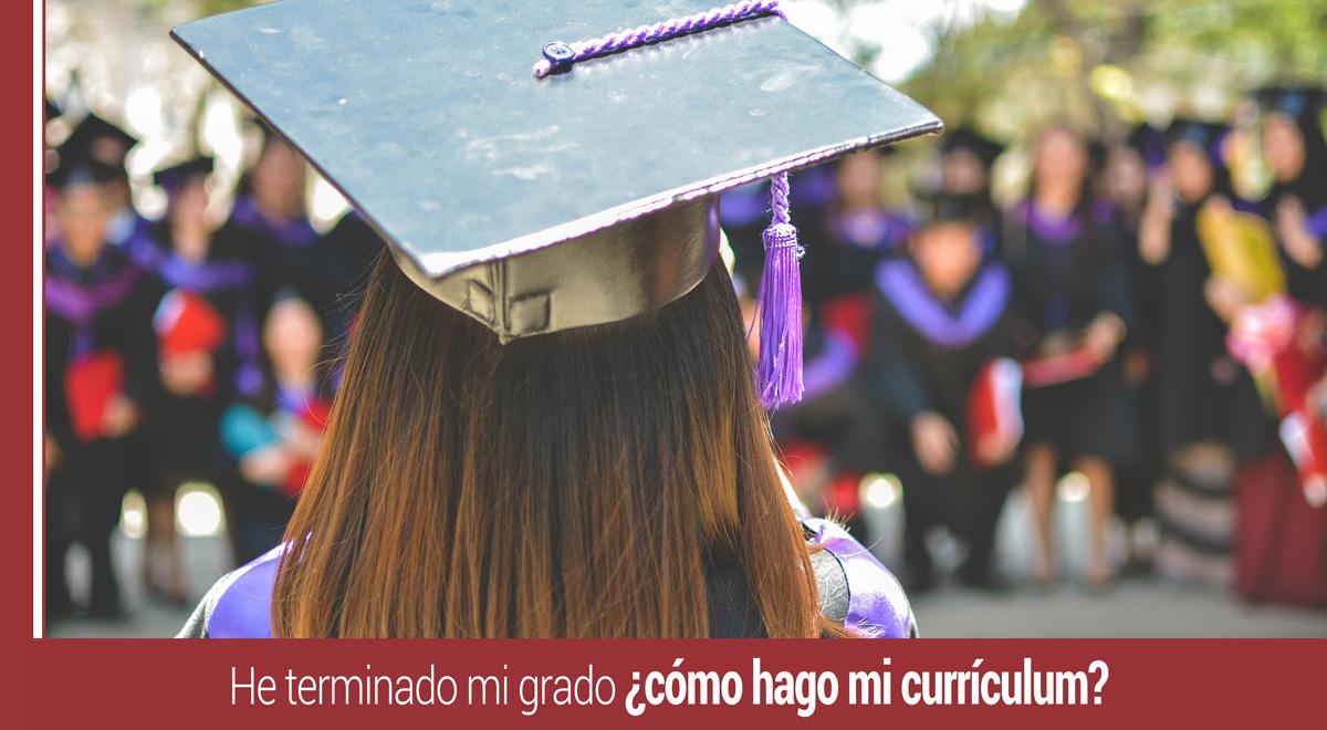 grado-como-hago-mi-curriculum He terminado mi grado ¿cómo hago mi currículum?