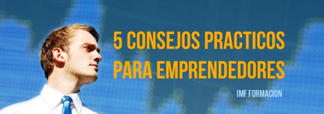 5 consejos prácticos para Emprendedores, por un emprendedor