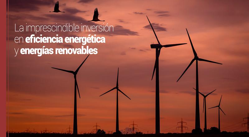La imprescindible inversión en eficiencia energética y energías renovables