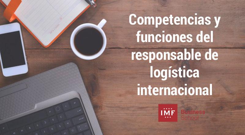 principales funciones y competencias del responsable de logistica internacional
