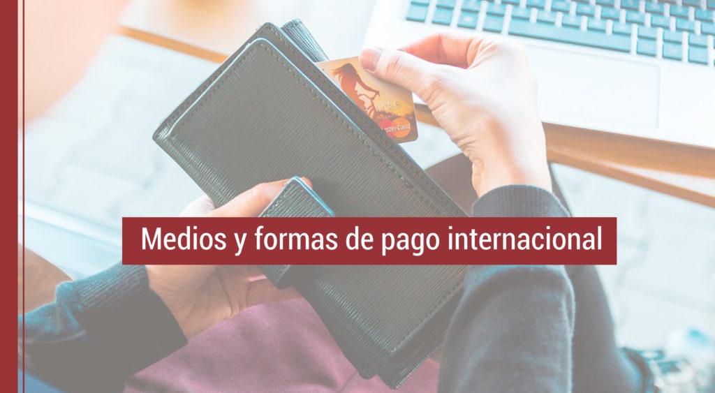 que opciones y formas de pago internacional tenemos