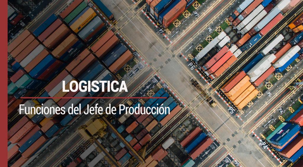 Logística: las tareas y funciones del jefe de producción