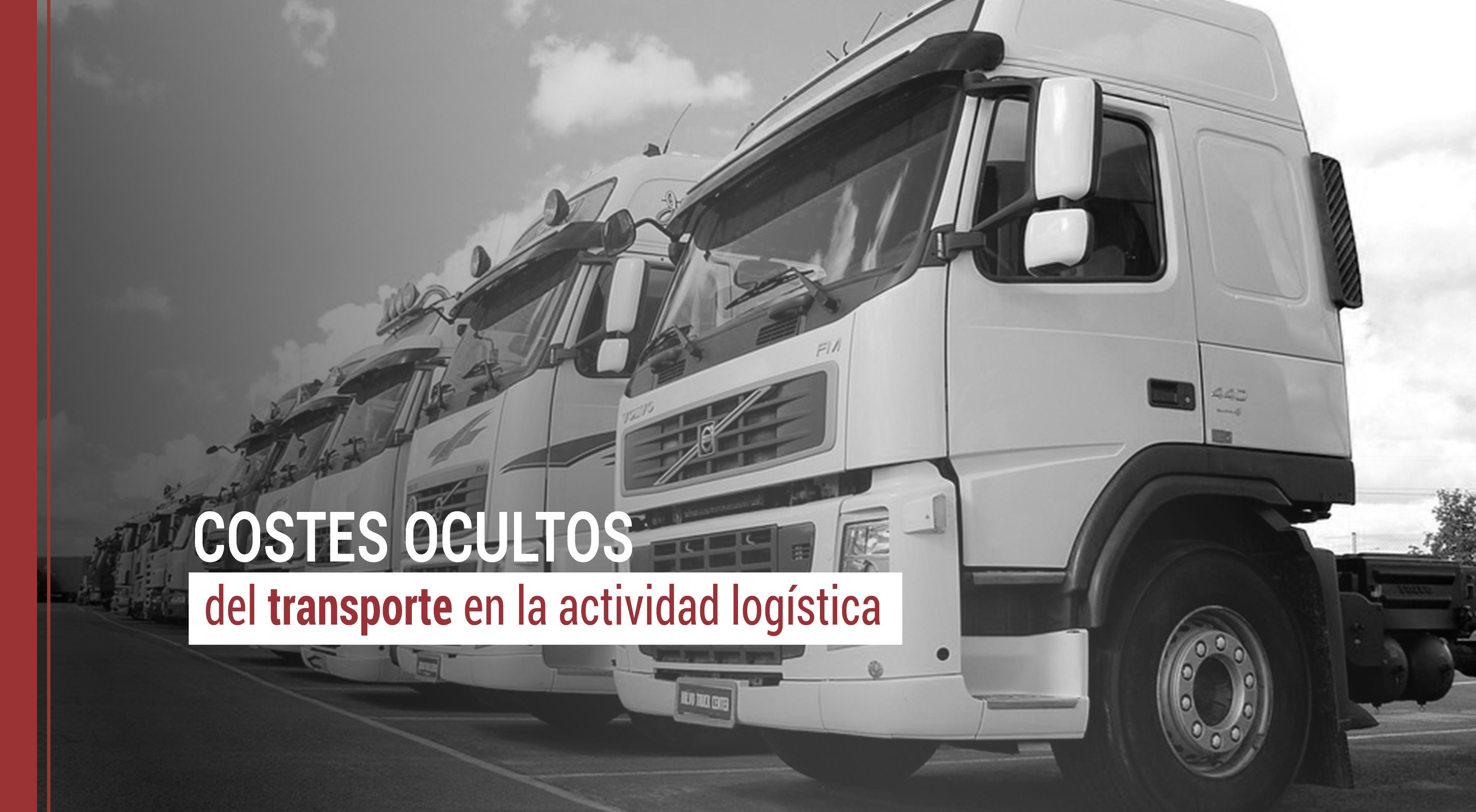 los costes ocultos del transporte en logistica