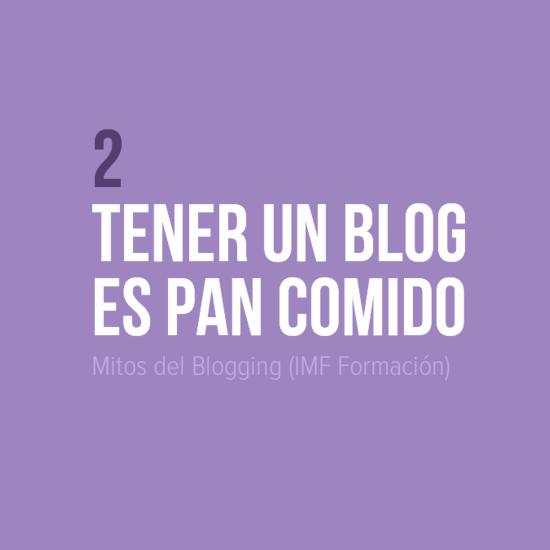 Mitos del Blogging: 2 Tener un blog es pan comido (IMF Formación)
