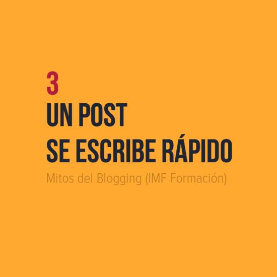 Mitos del Blogging: 3 Un post se escribe rápido (IMF Formación)