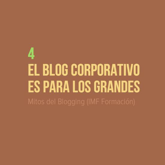 Mitos del Blogging: 4 El blog corporativo es para los grandes (IMF Formación)