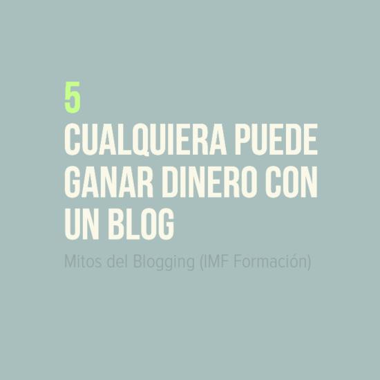 Mitos del Blogging: 5 Cualquiera puede ganar dinero con un blog (IMF Formación)
