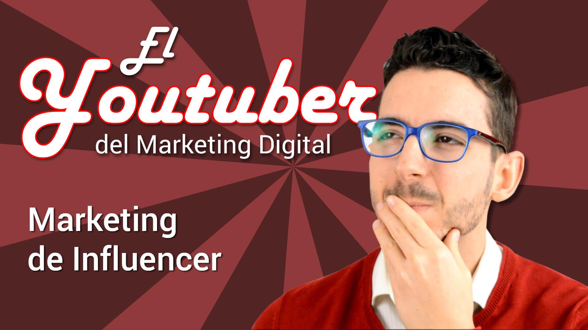 El Youtuber del Marketing Digital: Marketing de Influencer