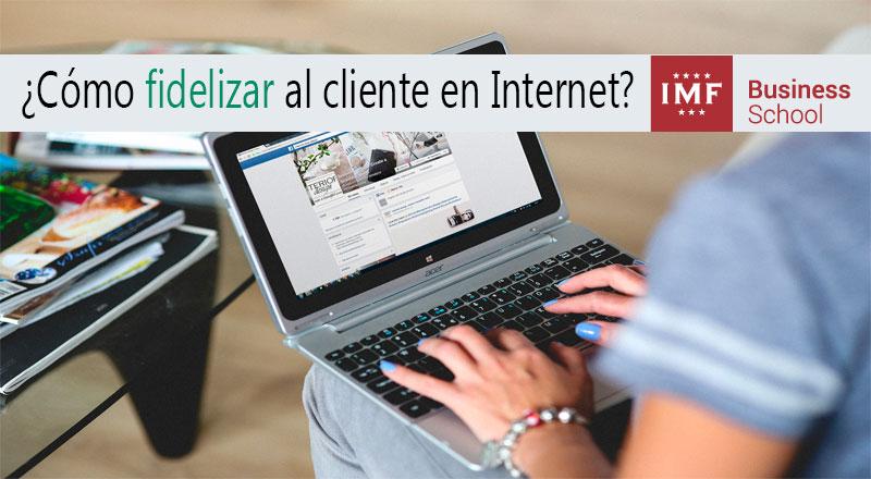 Cómo fidelizar al cliente en Internet