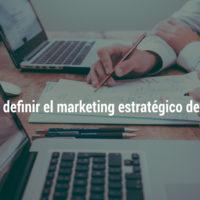 Claves para definir el Marketing Estratégico