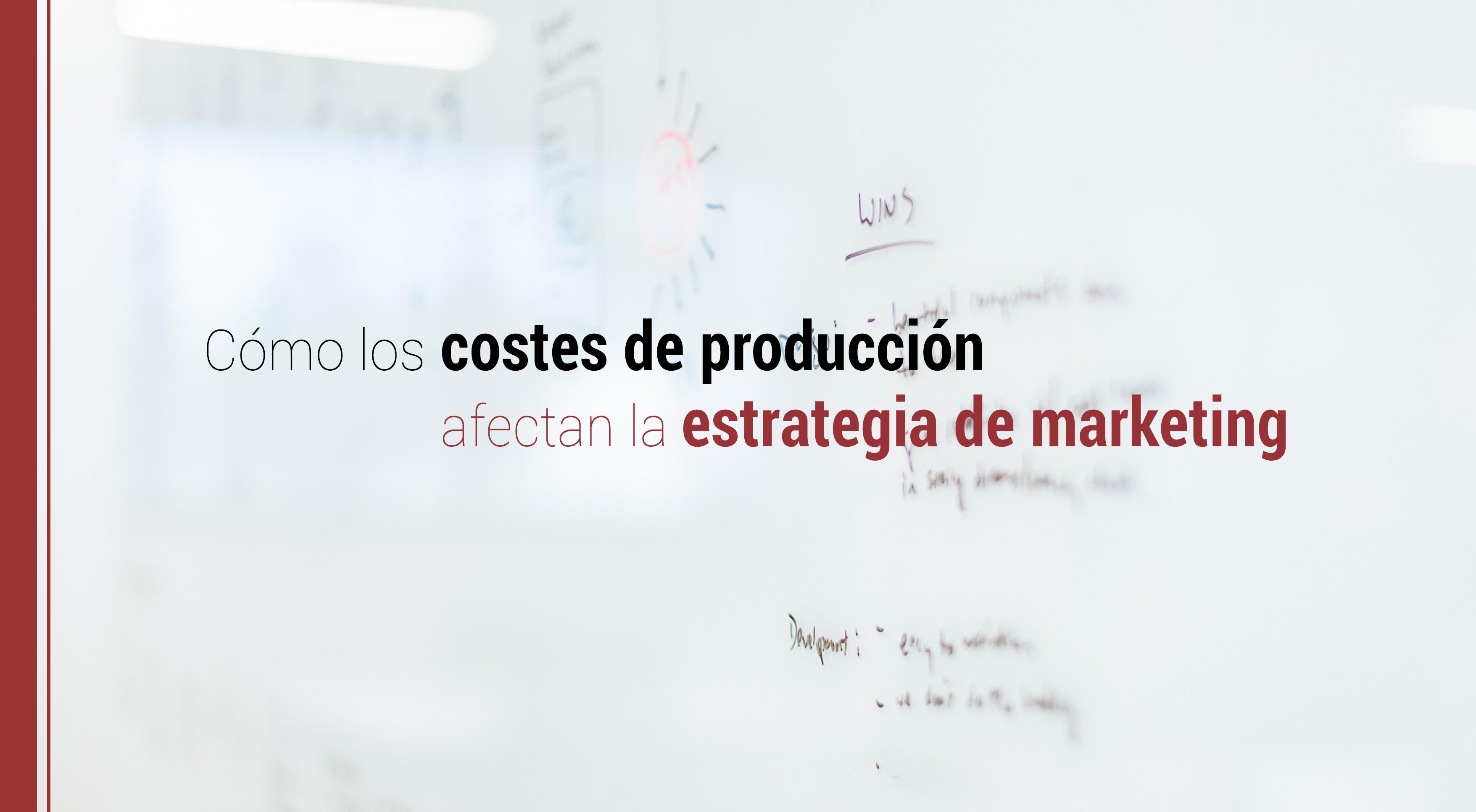 los costes de produccion y la estrategia de marketing