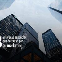 empresas espanolas que destacan por su marketing