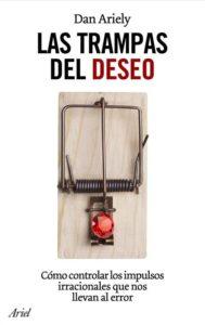 Las trampas del deseo de Dan Ariely