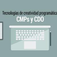 tecnologías de creatividad programática CMPs y DCO