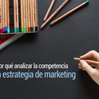 Por qué analizar la competencia en la estrategia de marketing