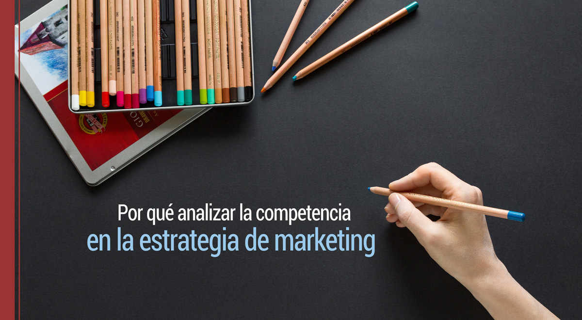 Por qué analizar la competencia en la estrategia de marketing