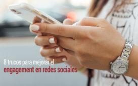 como mejorar el engagement en redes sociales con estos trucos