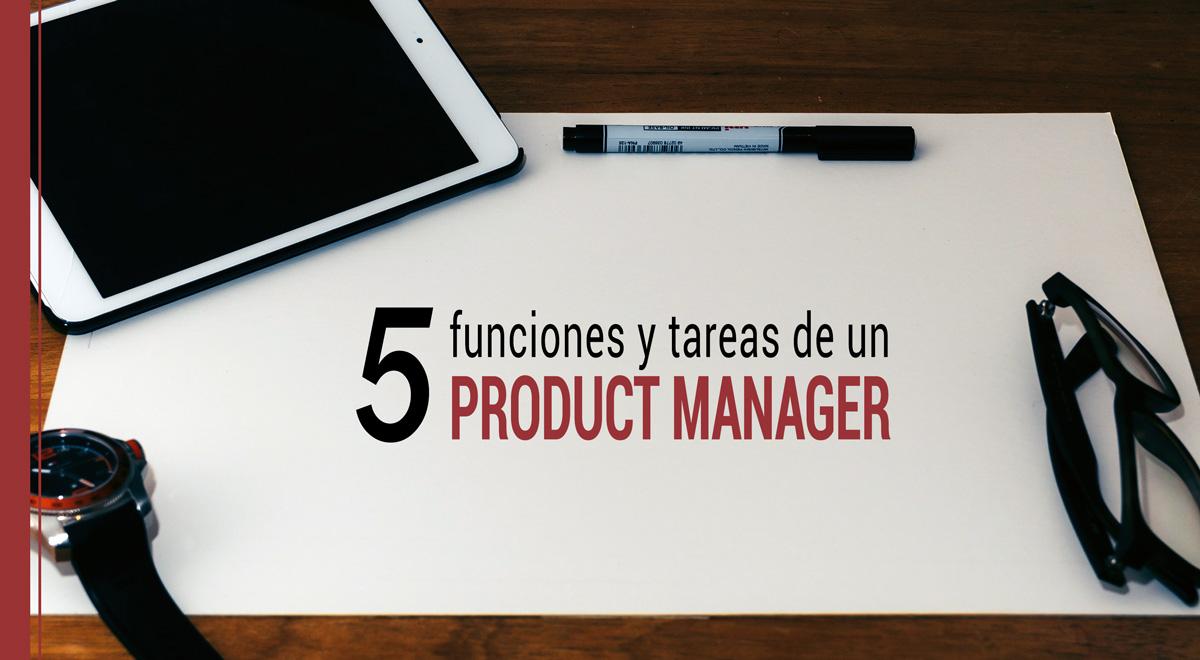 Las 5 funciones y tareas de un product manager