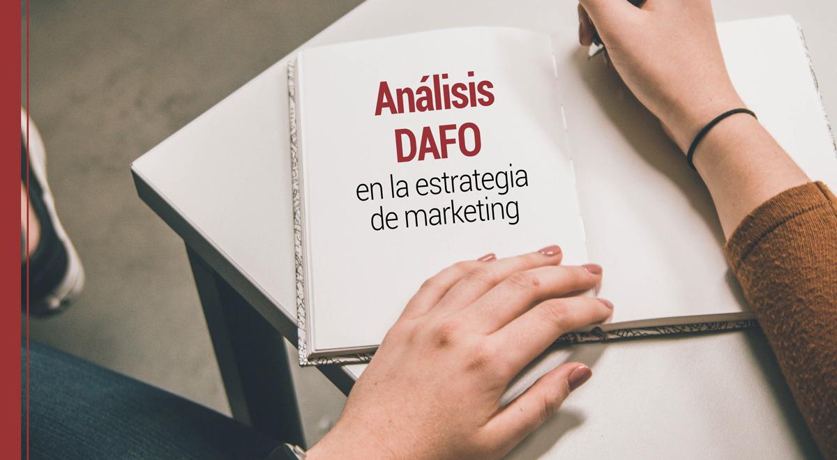 El análisis DAFO en el diseño de la estrategia de marketing de la empresa