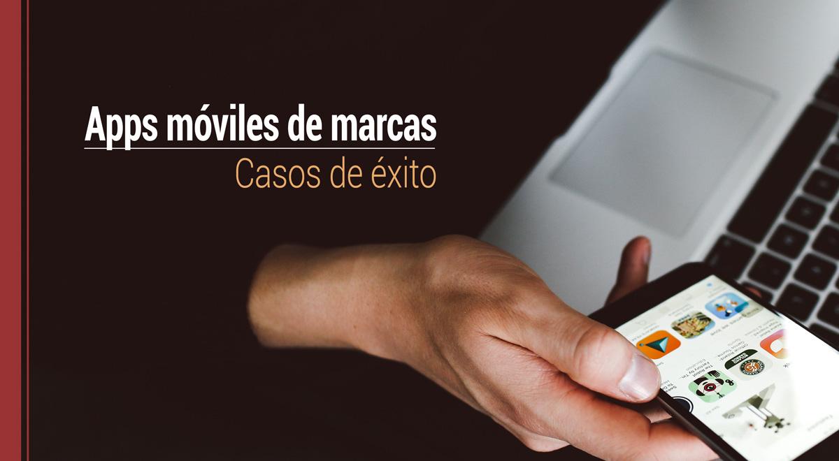 Aplicaciones móviles de marcas: casos de éxito