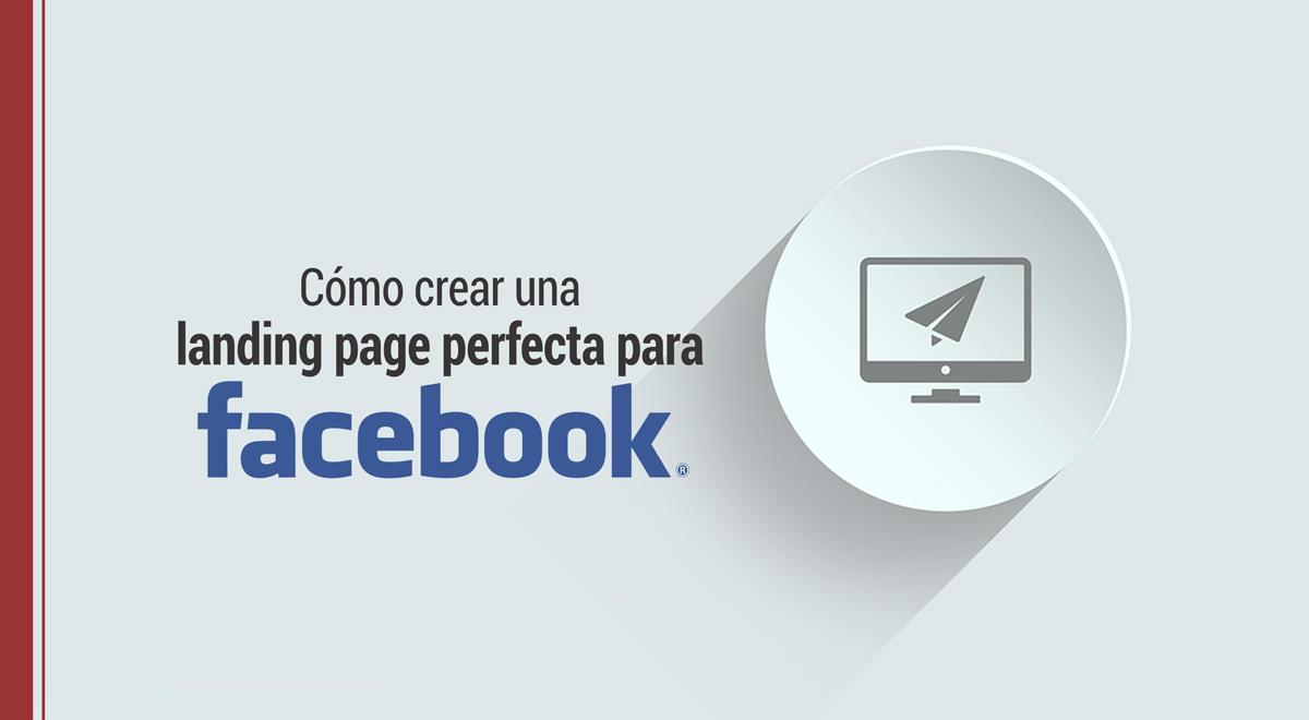 Cómo crear una landing page perfecta para Facebook