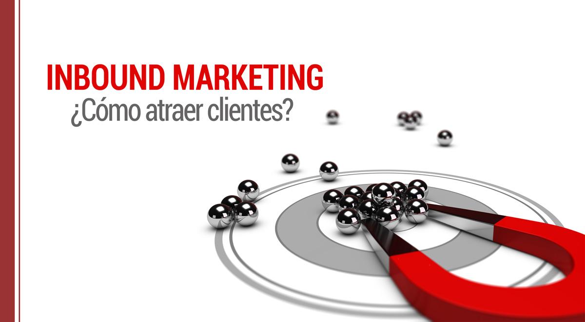 Cómo atraer a tus clientes con el Inbound Marketing