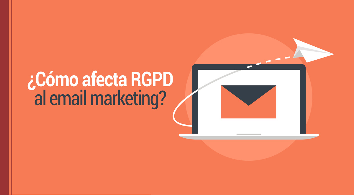 ¿Cómo afecta el RGPD al email marketing?